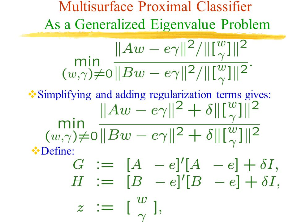 Multisurface Proximal Classifier As a Generalized Eigenvalue Problem  Simplifying and adding regularization terms gives:  Define: