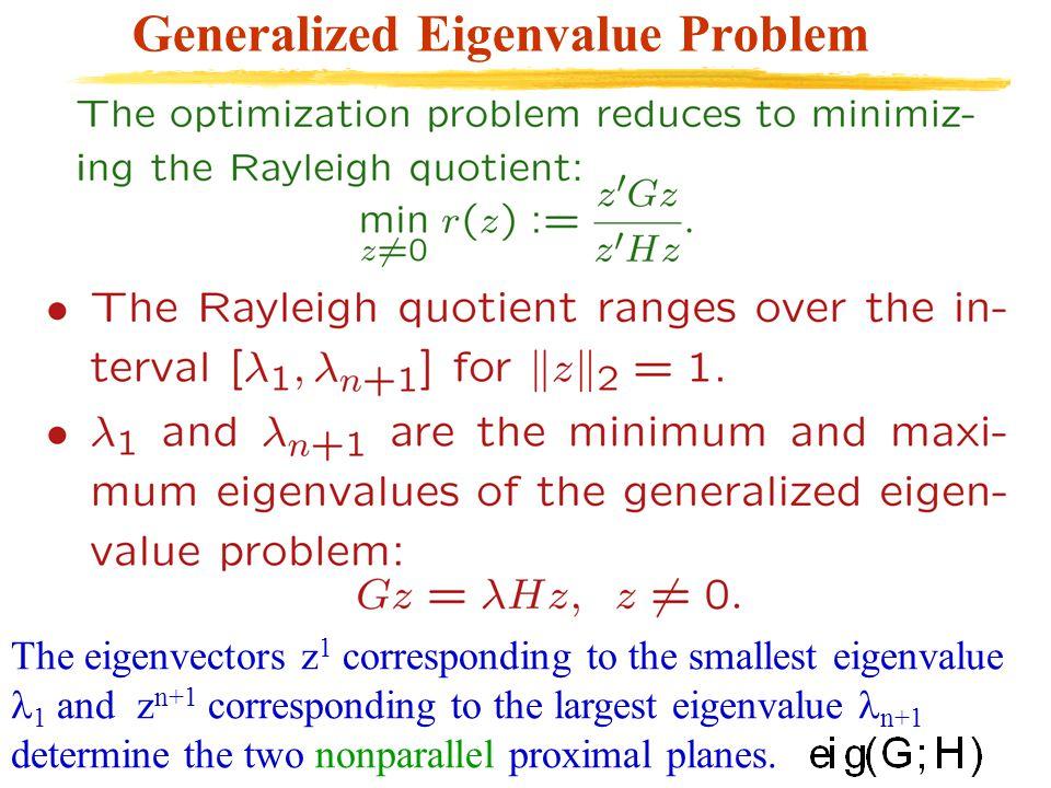 Generalized Eigenvalue Problem The eigenvectors z 1 corresponding to the smallest eigenvalue 1 and z n+1 corresponding to the largest eigenvalue n+1 d