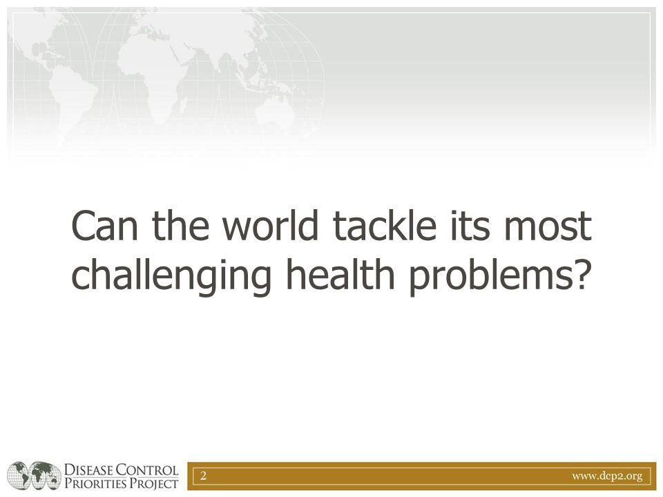 2 Can the world tackle its most challenging health problems?