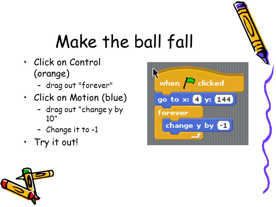 Make the ball fall Click on Control (orange) –drag out