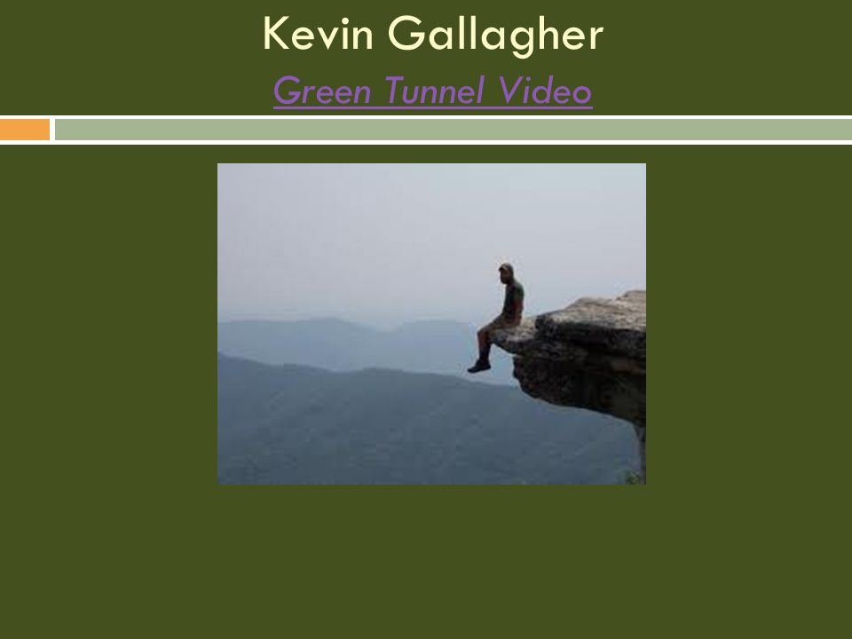 Kevin Gallagher Green Tunnel Video Green Tunnel Video