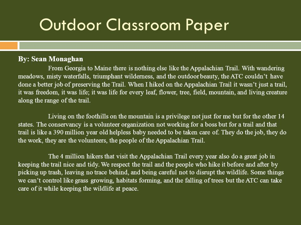 Outdoor Classroom Paper By: Sean Monaghan From Georgia to Maine there is nothing else like the Appalachian Trail.
