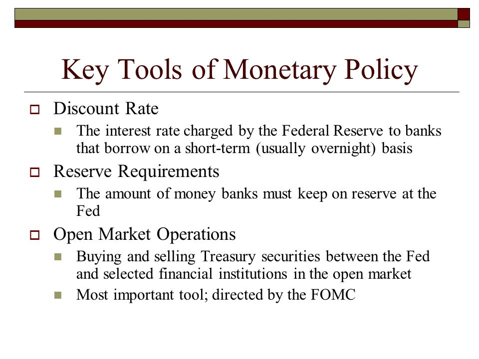Key Tools of Monetary Policy  Discount Rate The interest rate charged by the Federal Reserve to banks that borrow on a short-term (usually overnight)