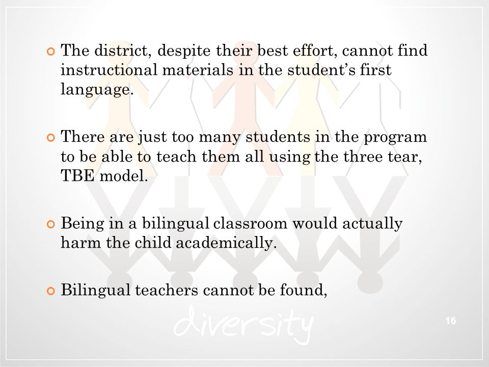 The district, despite their best effort, cannot find instructional materials in the student's first language. There are just too many students in the