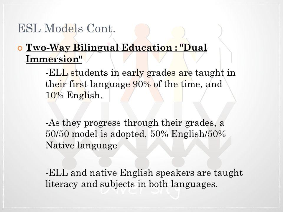 ESL Models Cont. Two-Way Bilingual Education :