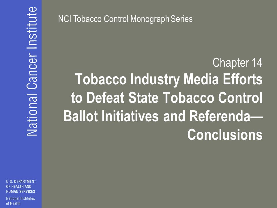 NCI Tobacco Control Monograph Series Chapter 14 Tobacco Industry Media Efforts to Defeat State Tobacco Control Ballot Initiatives and Referenda— Conclusions