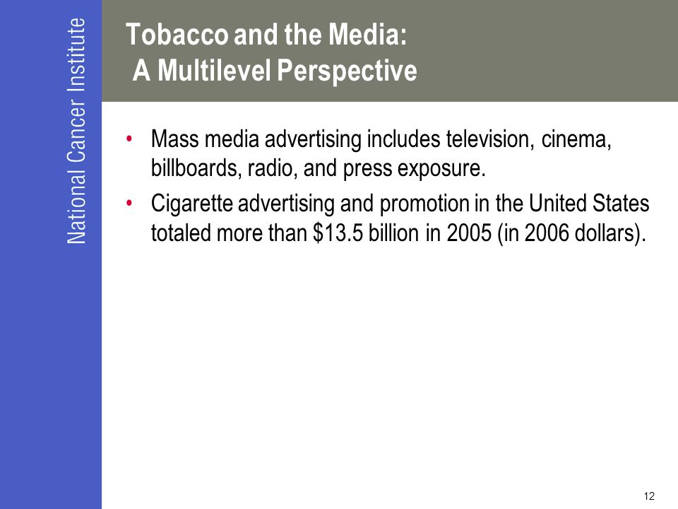 12 Tobacco and the Media: A Multilevel Perspective Mass media advertising includes television, cinema, billboards, radio, and press exposure. Cigarett