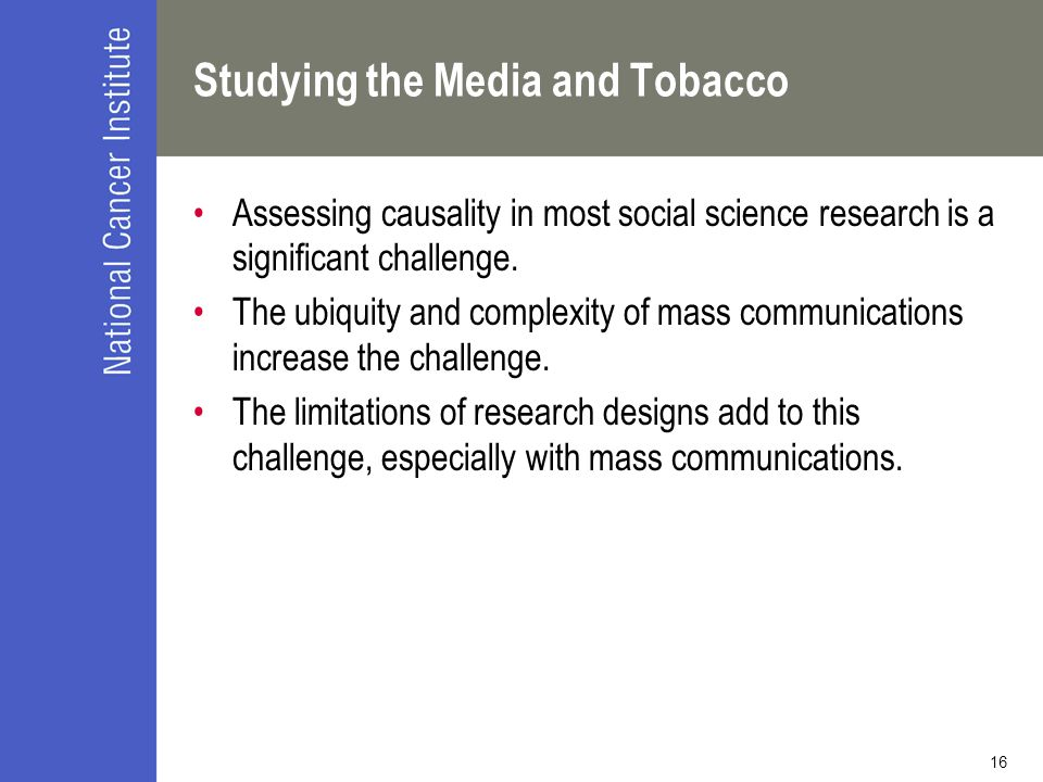 16 Studying the Media and Tobacco Assessing causality in most social science research is a significant challenge.