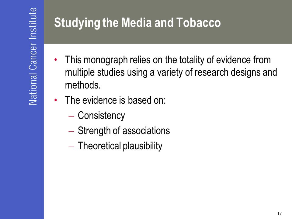 17 Studying the Media and Tobacco This monograph relies on the totality of evidence from multiple studies using a variety of research designs and meth