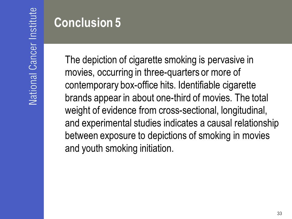 33 Conclusion 5 The depiction of cigarette smoking is pervasive in movies, occurring in three-quarters or more of contemporary box-office hits.