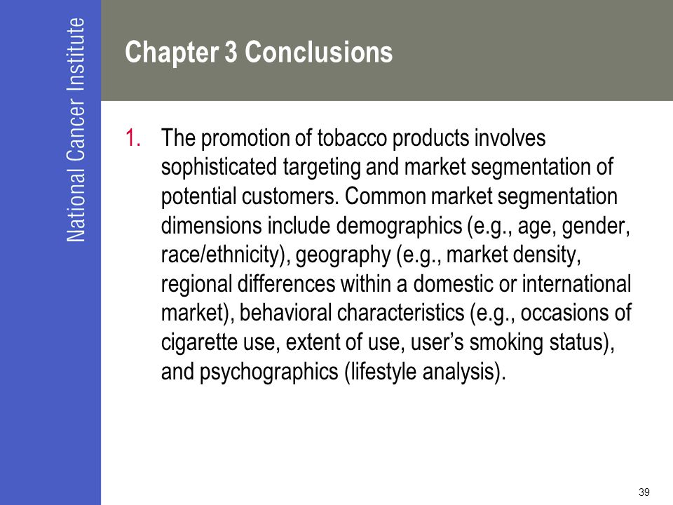 39 Chapter 3 Conclusions 1.The promotion of tobacco products involves sophisticated targeting and market segmentation of potential customers. Common m