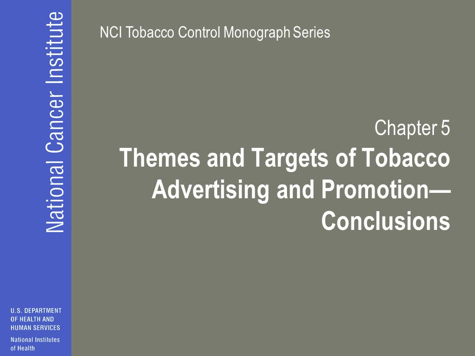 NCI Tobacco Control Monograph Series Chapter 5 Themes and Targets of Tobacco Advertising and Promotion— Conclusions