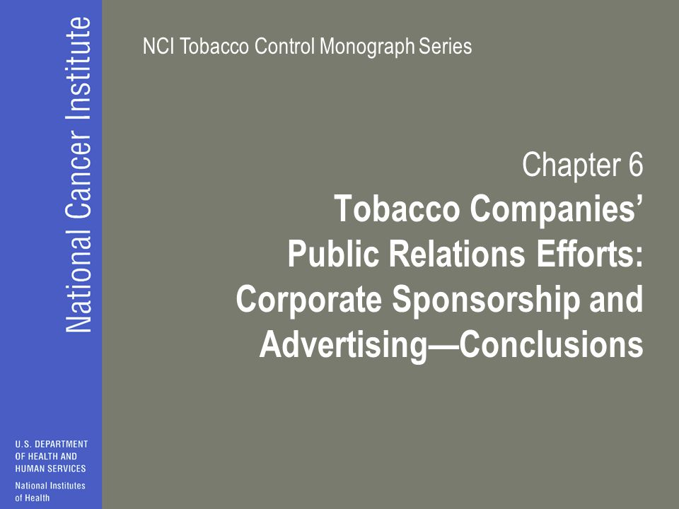 NCI Tobacco Control Monograph Series Chapter 6 Tobacco Companies' Public Relations Efforts: Corporate Sponsorship and Advertising—Conclusions