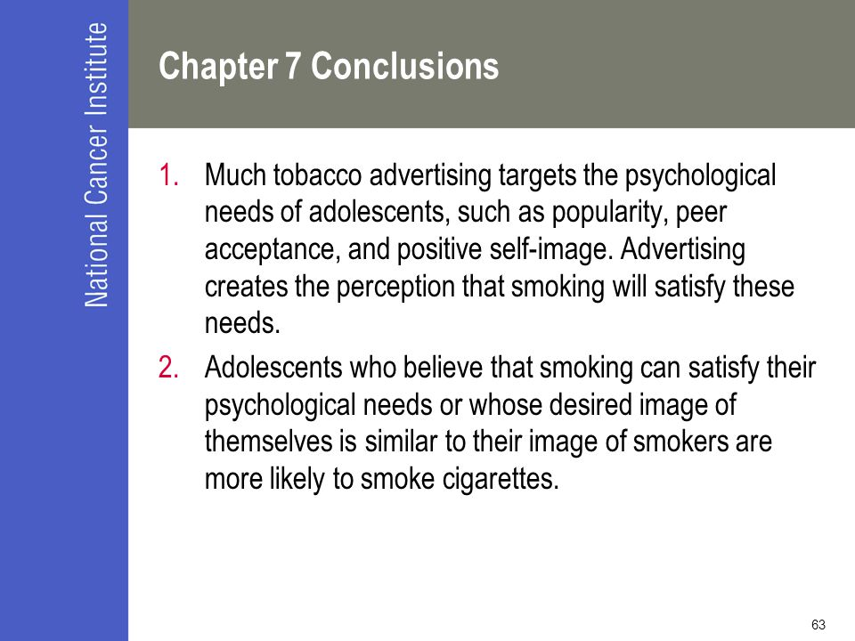 63 Chapter 7 Conclusions 1.Much tobacco advertising targets the psychological needs of adolescents, such as popularity, peer acceptance, and positive