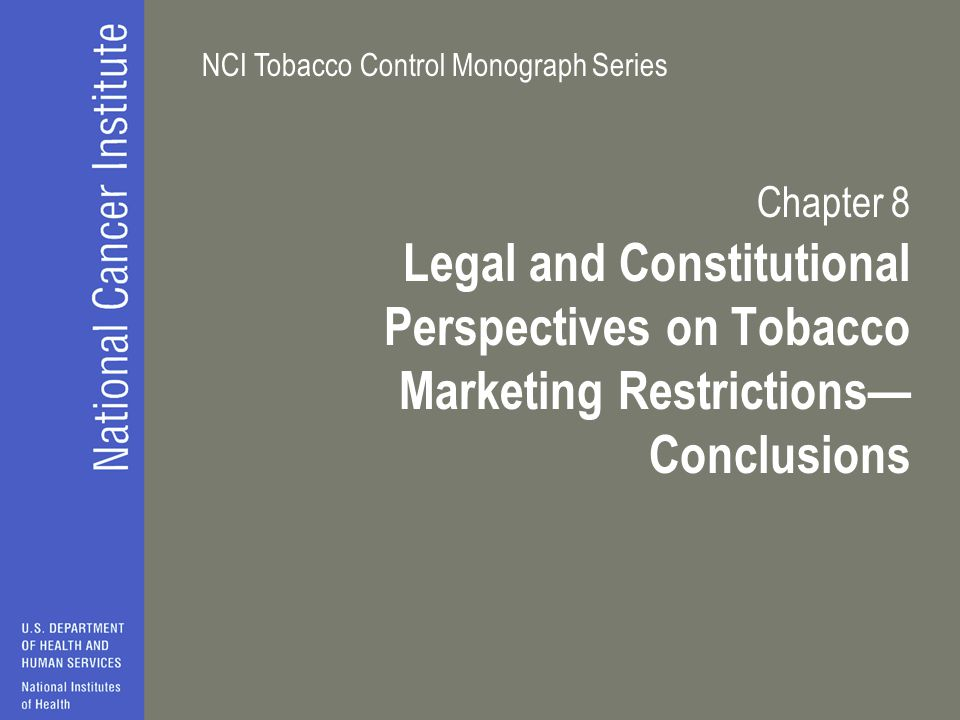 NCI Tobacco Control Monograph Series Chapter 8 Legal and Constitutional Perspectives on Tobacco Marketing Restrictions— Conclusions