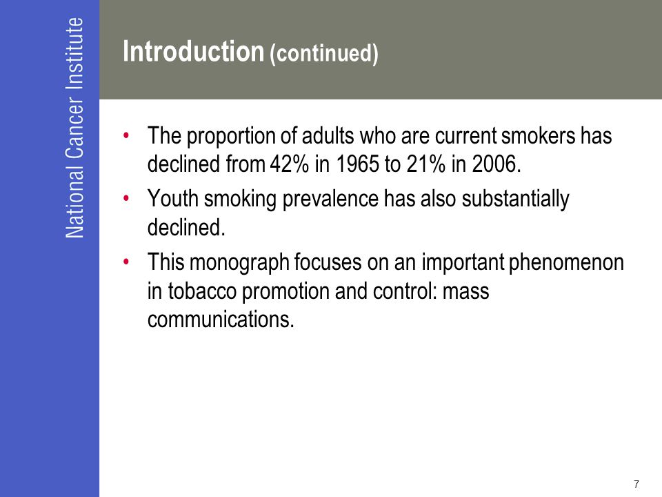 7 Introduction (continued) The proportion of adults who are current smokers has declined from 42% in 1965 to 21% in 2006. Youth smoking prevalence has
