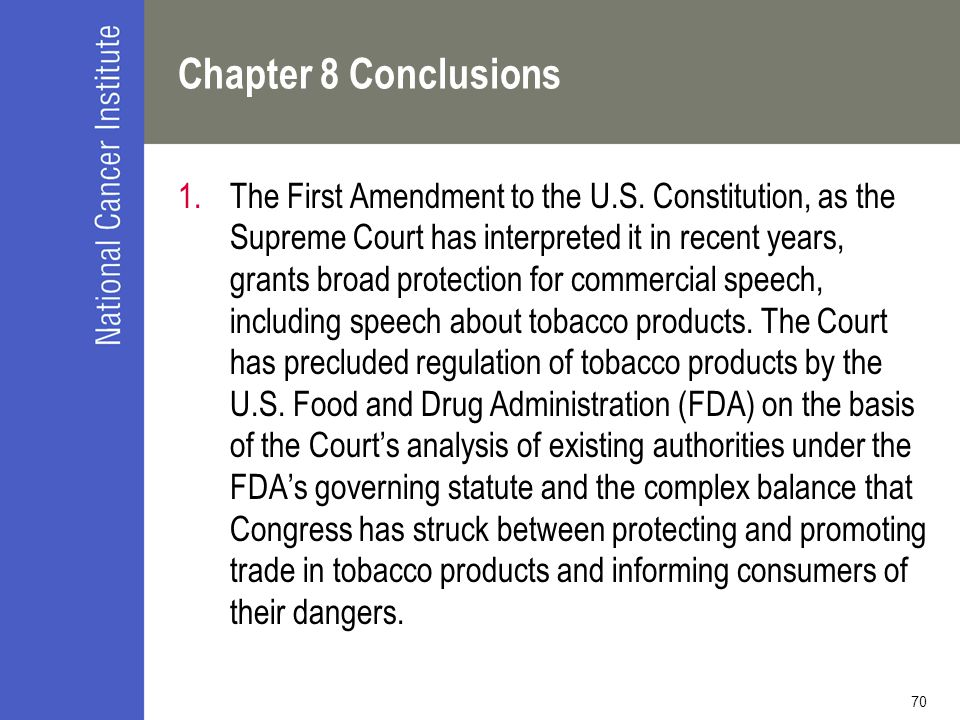 70 Chapter 8 Conclusions 1.The First Amendment to the U.S. Constitution, as the Supreme Court has interpreted it in recent years, grants broad protect
