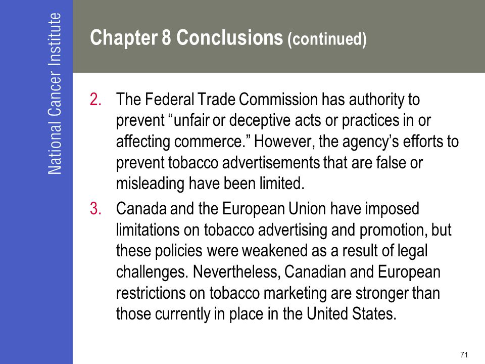 "71 Chapter 8 Conclusions (continued) 2.The Federal Trade Commission has authority to prevent ""unfair or deceptive acts or practices in or affecting co"