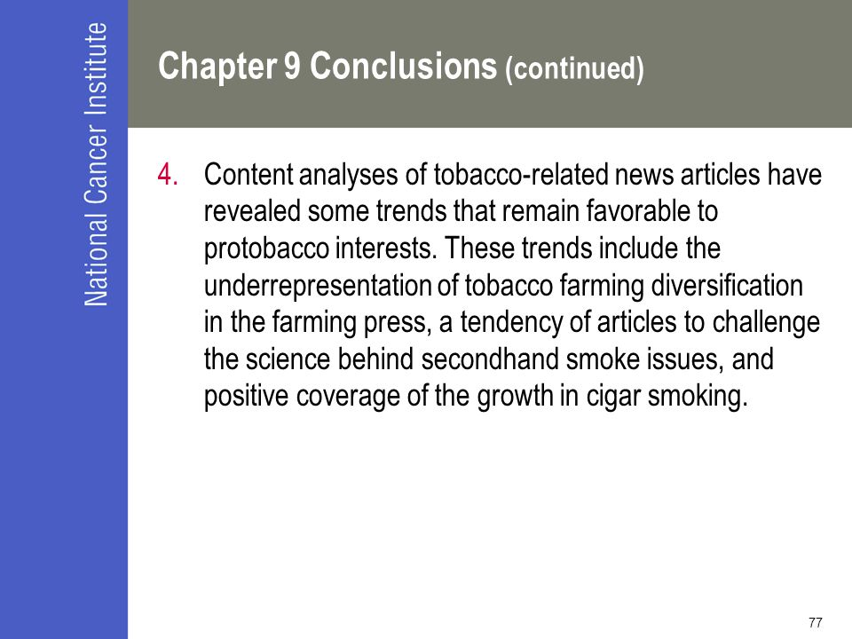 77 Chapter 9 Conclusions (continued) 4.Content analyses of tobacco-related news articles have revealed some trends that remain favorable to protobacco interests.