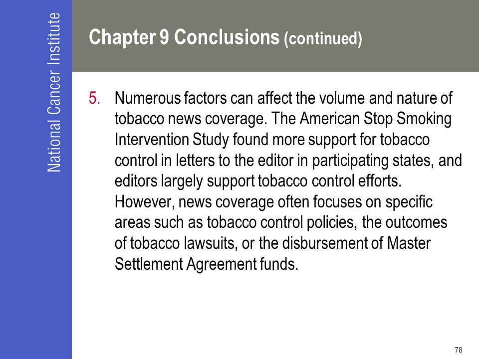 78 Chapter 9 Conclusions (continued) 5.Numerous factors can affect the volume and nature of tobacco news coverage.