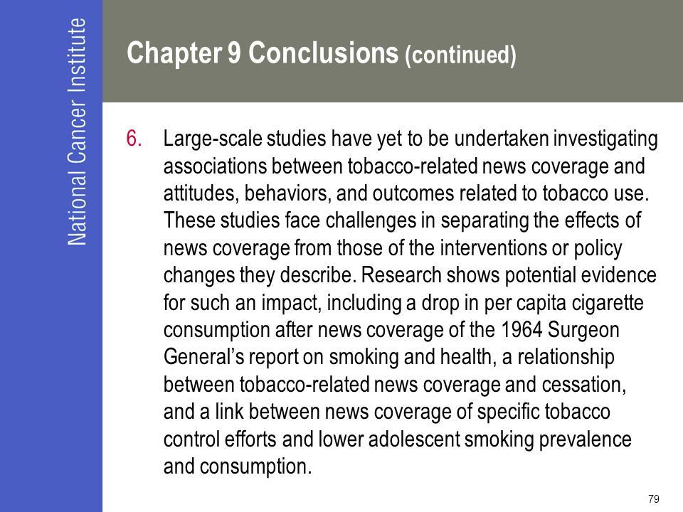 79 Chapter 9 Conclusions (continued) 6.Large-scale studies have yet to be undertaken investigating associations between tobacco-related news coverage