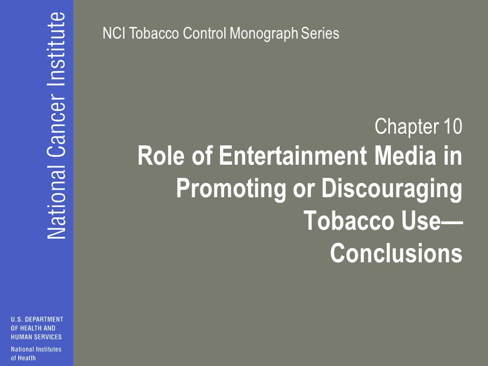 NCI Tobacco Control Monograph Series Chapter 10 Role of Entertainment Media in Promoting or Discouraging Tobacco Use— Conclusions