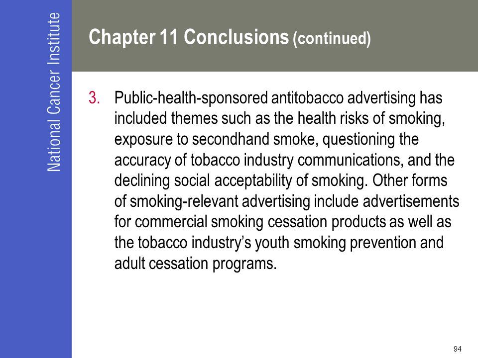 94 Chapter 11 Conclusions (continued) 3.Public-health-sponsored antitobacco advertising has included themes such as the health risks of smoking, expos
