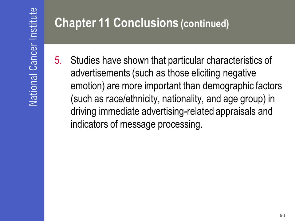 96 Chapter 11 Conclusions (continued) 5.Studies have shown that particular characteristics of advertisements (such as those eliciting negative emotion