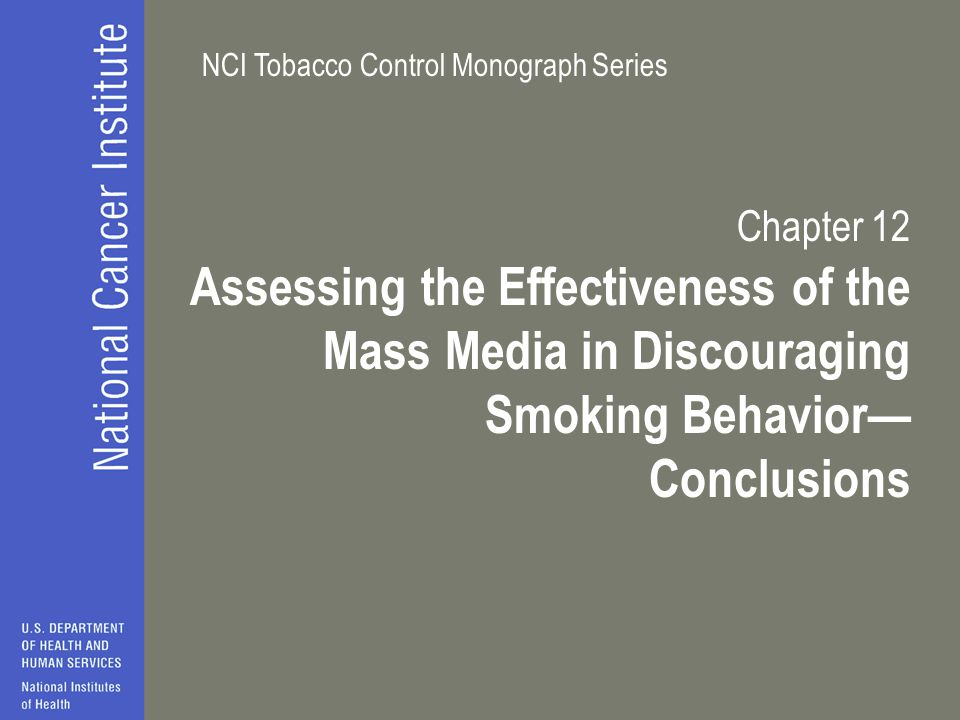 NCI Tobacco Control Monograph Series Chapter 12 Assessing the Effectiveness of the Mass Media in Discouraging Smoking Behavior— Conclusions