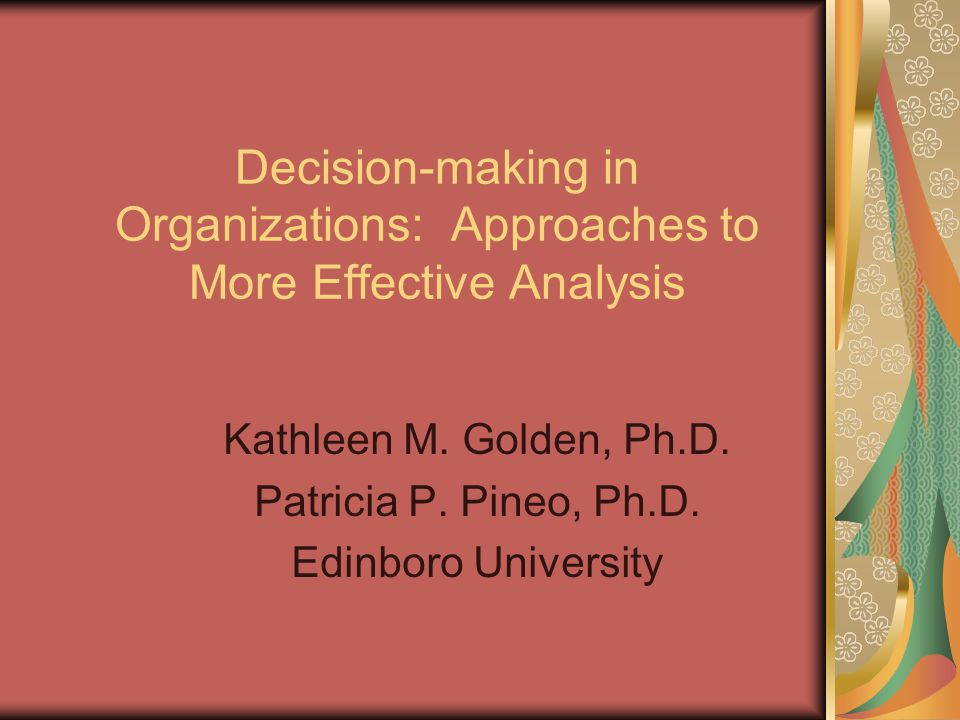 Decision-making in Organizations: Approaches to More Effective Analysis Kathleen M.