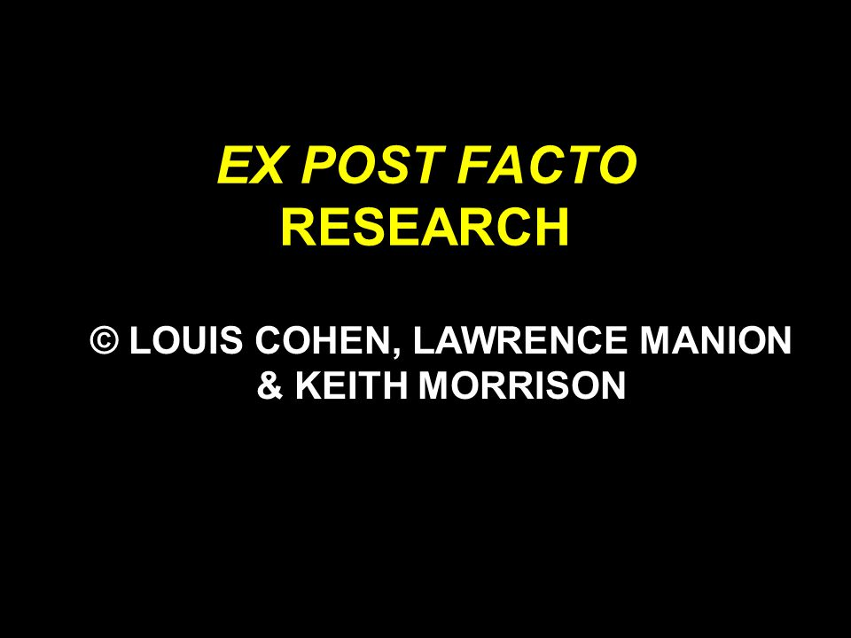 DISADVANTAGES OF EX POST FACTO RESEARCH One cannot know for certain whether the causative factor has been included or even identified.