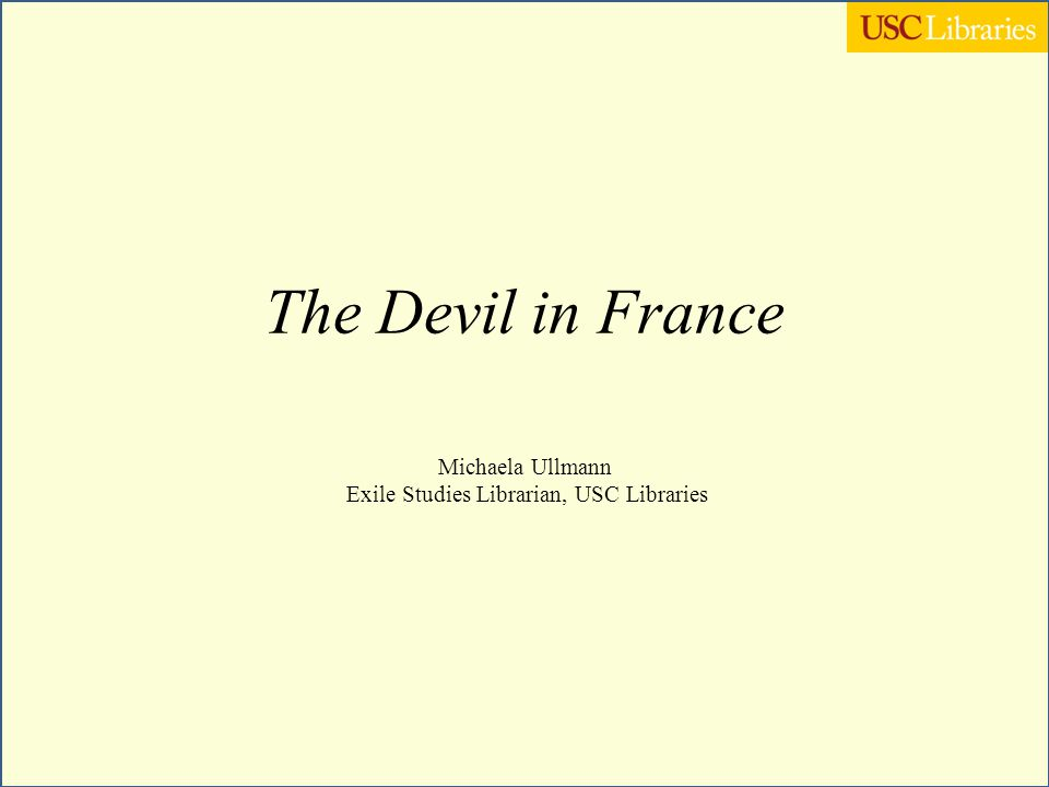 The Devil in France Michaela Ullmann Exile Studies Librarian, USC Libraries