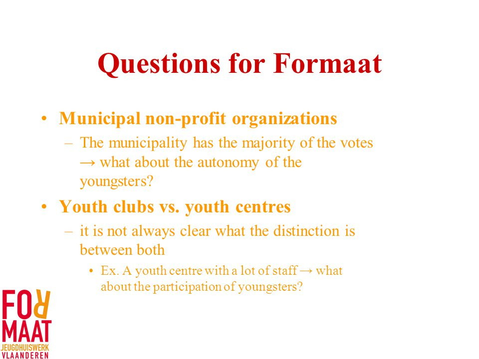 Questions for Formaat Municipal non-profit organizations –The municipality has the majority of the votes → what about the autonomy of the youngsters.