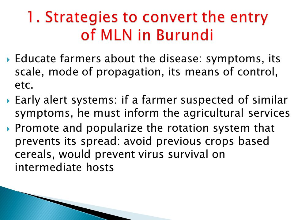  Educate farmers about the disease: symptoms, its scale, mode of propagation, its means of control, etc.  Early alert systems: if a farmer suspected