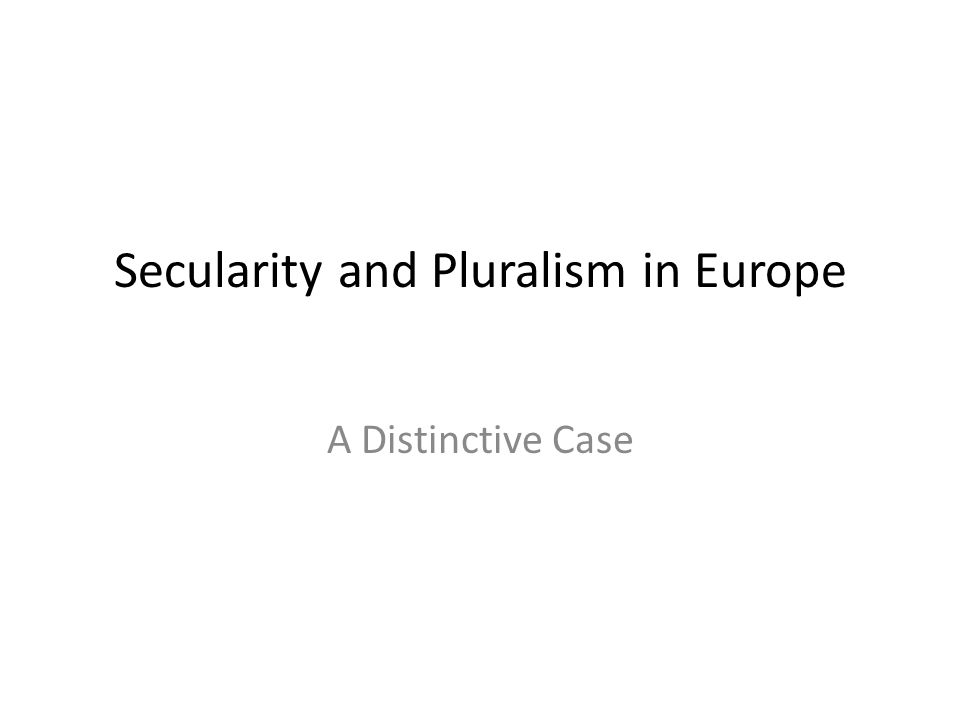 Secularity and Pluralism in Europe A Distinctive Case