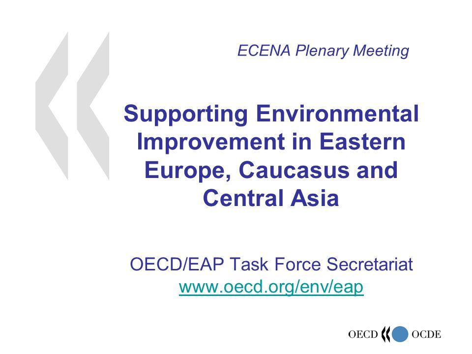 Supporting Environmental Improvement in Eastern Europe, Caucasus and Central Asia OECD/EAP Task Force Secretariat www.oecd.org/env/eap www.oecd.org/en