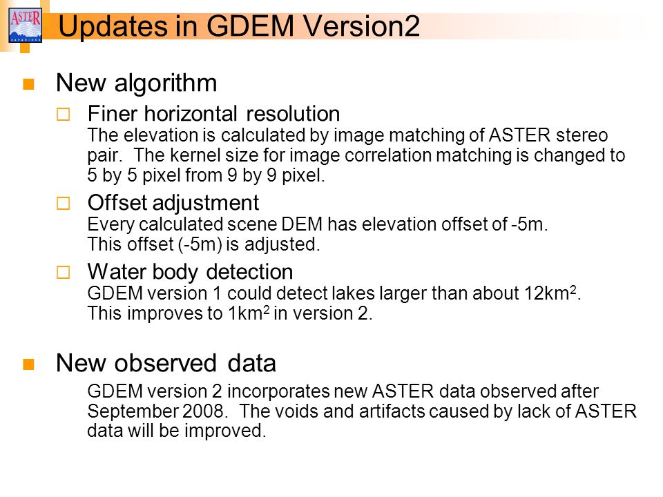 New algorithm  Finer horizontal resolution The elevation is calculated by image matching of ASTER stereo pair.