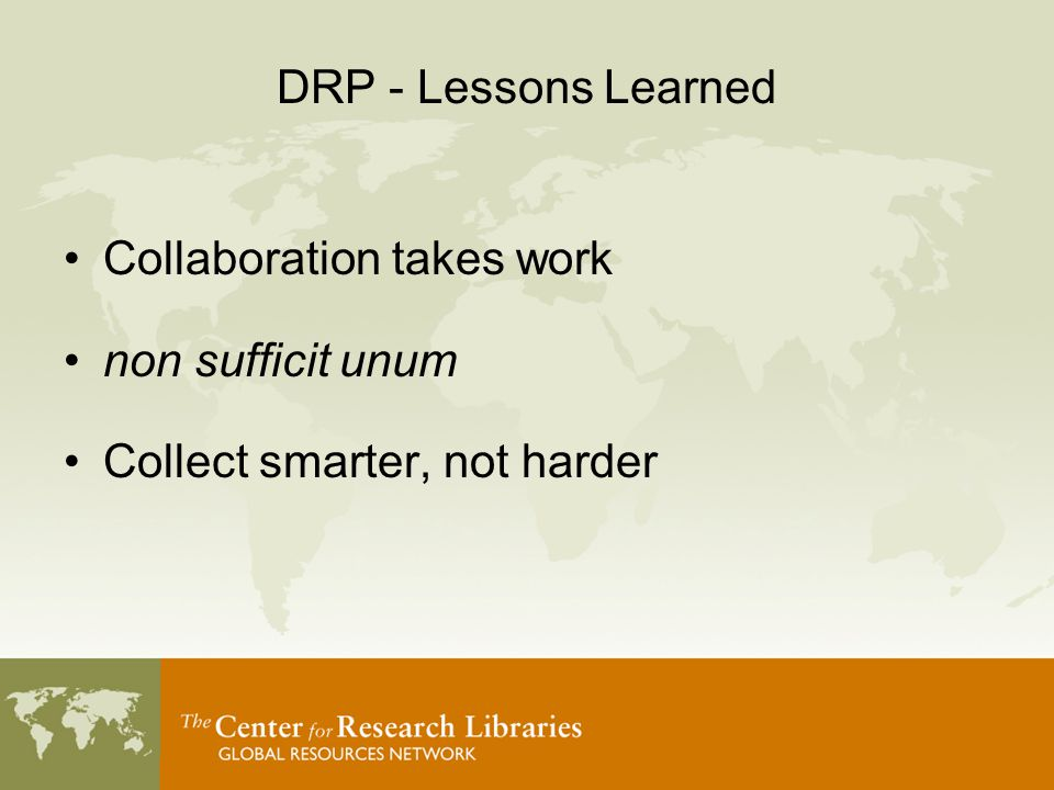 DRP - Lessons Learned Collaboration takes work non sufficit unum Collect smarter, not harder