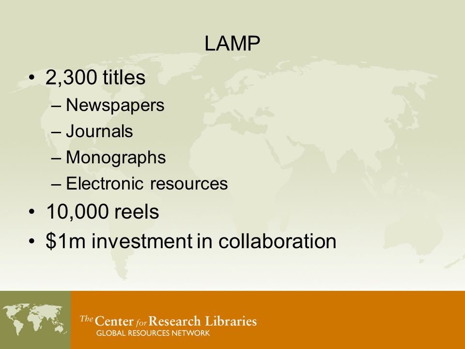 LAMP 2,300 titles –Newspapers –Journals –Monographs –Electronic resources 10,000 reels $1m investment in collaboration