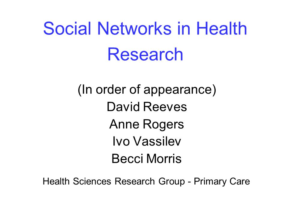 Summary Social networks in health research: 1.Personal networks –Invisibility of support –Who different network members are –Importance of different network members 2.Networks between staff within practices 3.Networks between health-relevant organisations