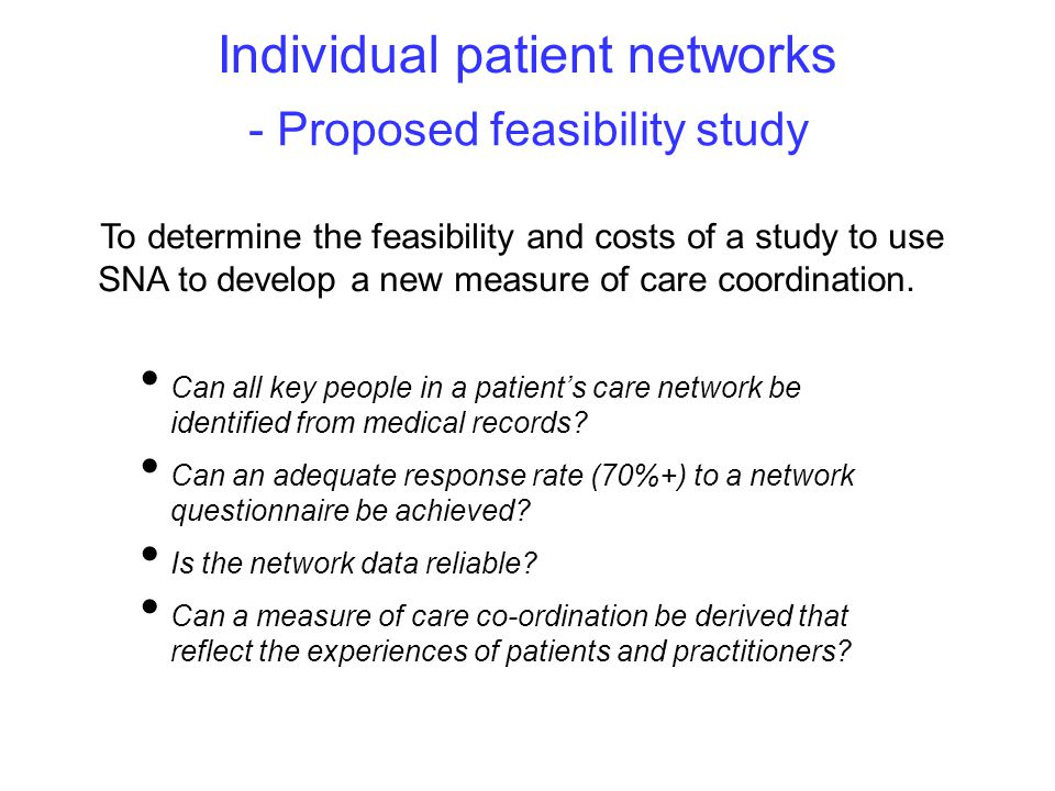 - Proposed feasibility study To determine the feasibility and costs of a study to use SNA to develop a new measure of care coordination.