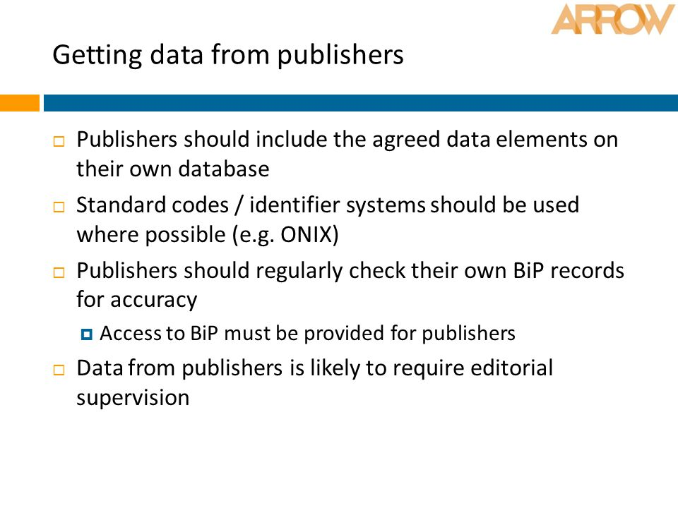 Getting data from publishers  Publishers should include the agreed data elements on their own database  Standard codes / identifier systems should b