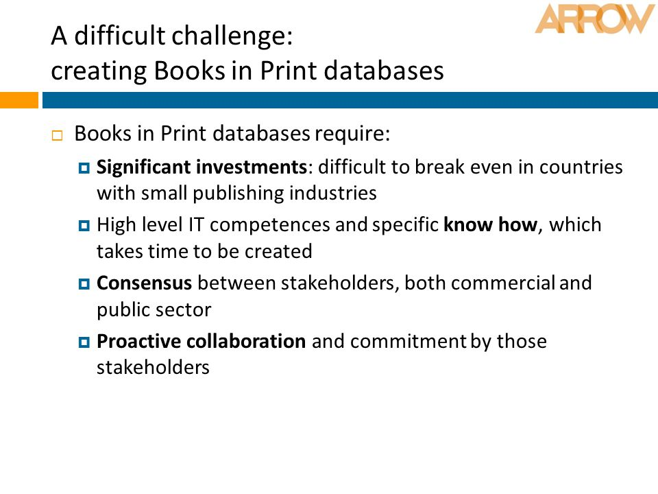 A difficult challenge: creating Books in Print databases  Books in Print databases require:  Significant investments: difficult to break even in cou