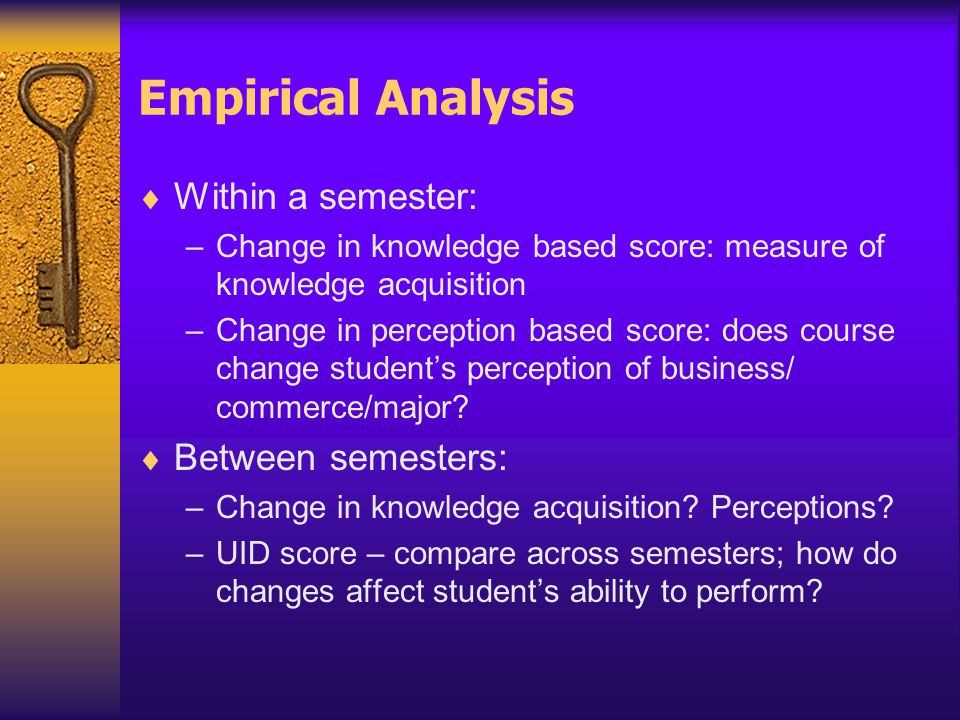 Empirical Analysis  Within a semester: –Change in knowledge based score: measure of knowledge acquisition –Change in perception based score: does course change student's perception of business/ commerce/major.