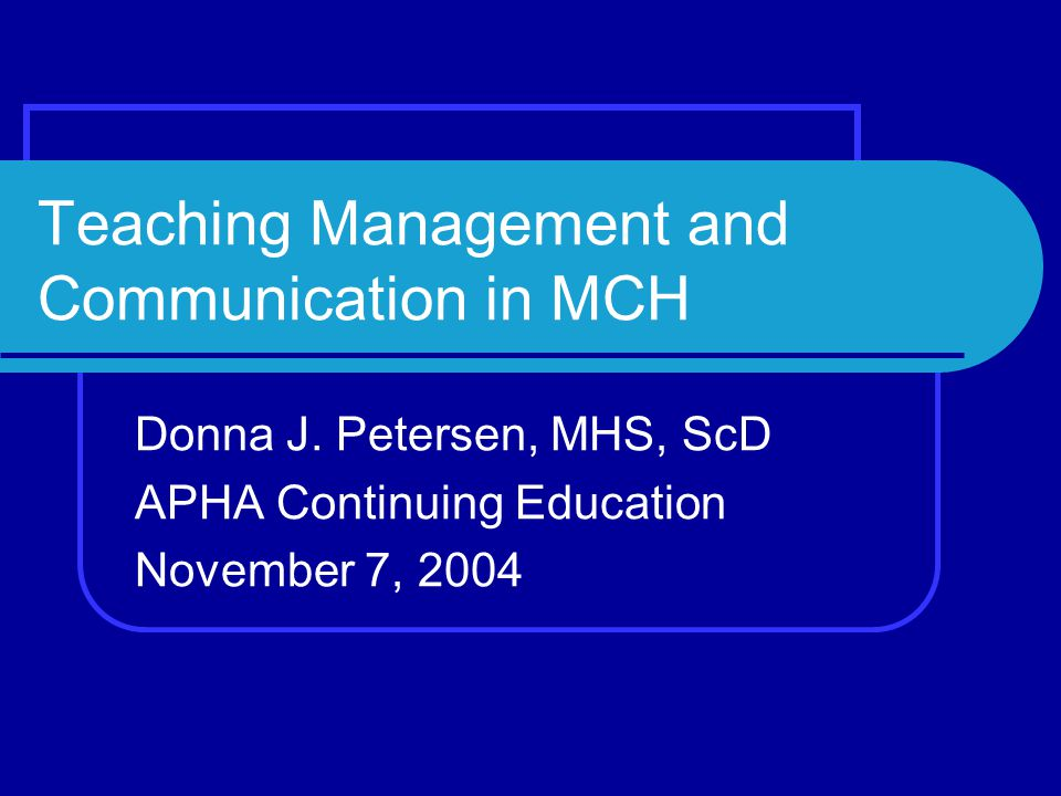 Teaching Management and Communication in MCH Donna J.