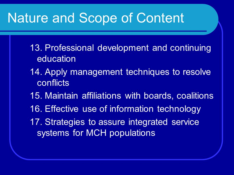 Nature and Scope of Content 13. Professional development and continuing education 14.