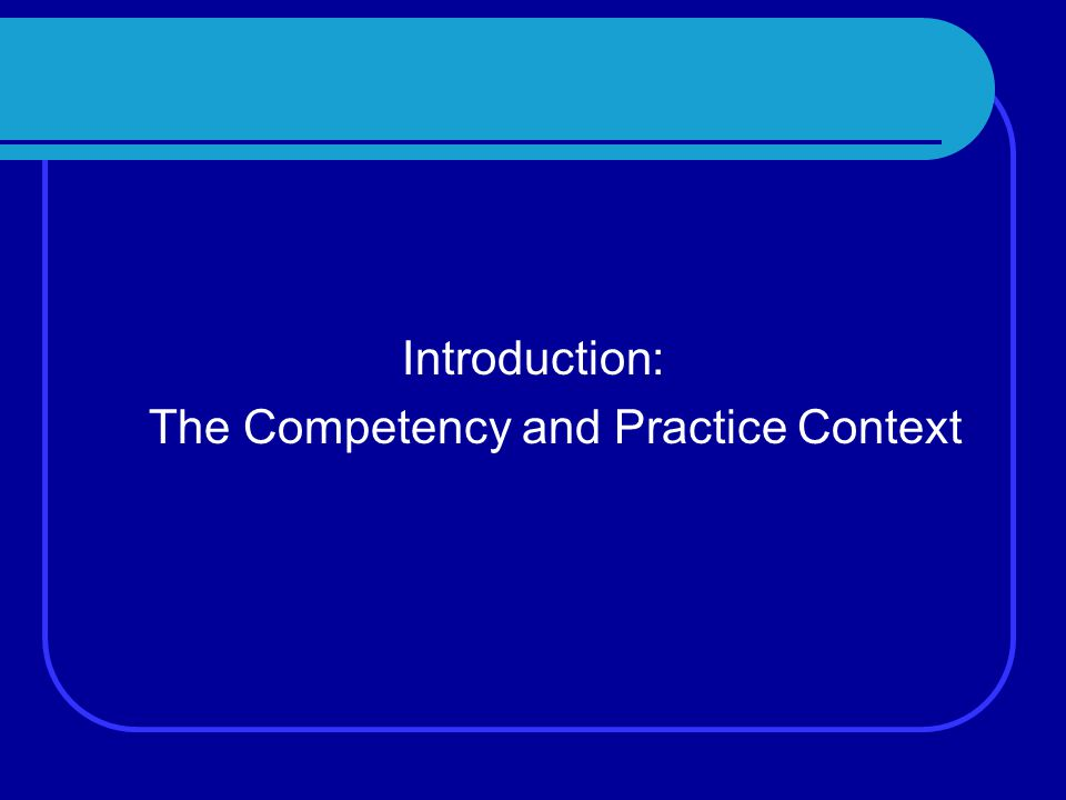 Introduction: The Competency and Practice Context