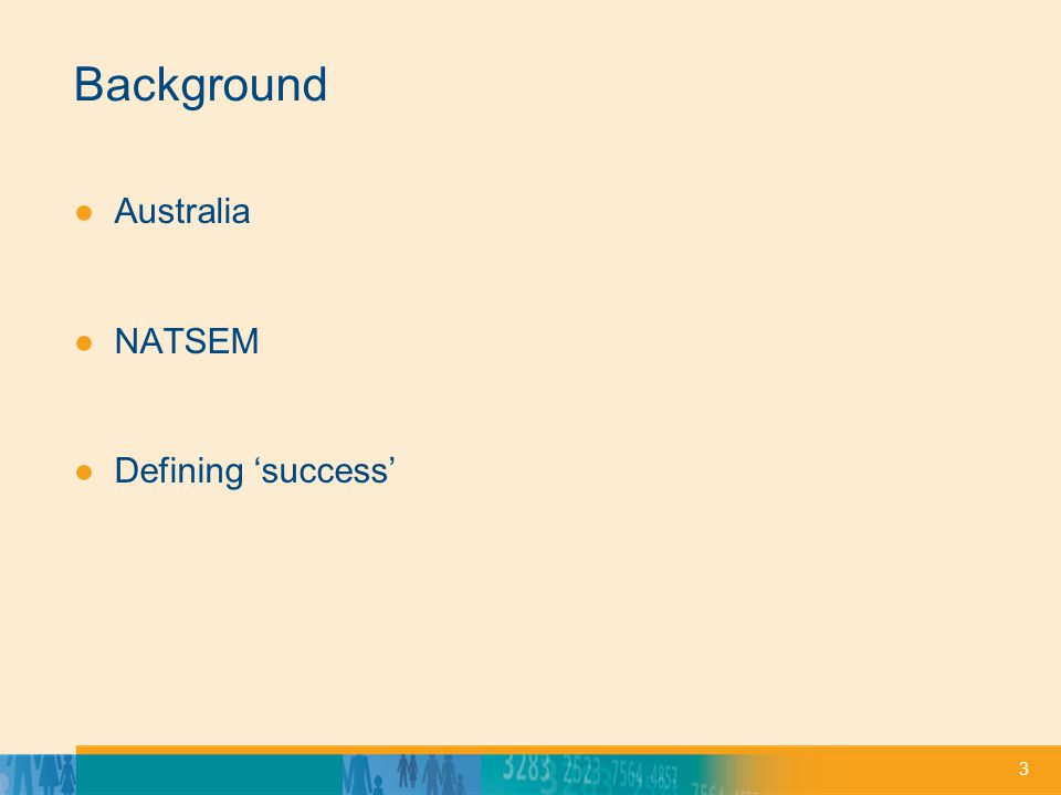 3 Background ●Australia ●NATSEM ●Defining 'success'