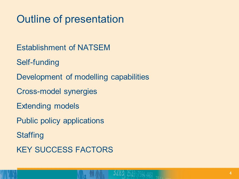4 Outline of presentation Establishment of NATSEM Self-funding Development of modelling capabilities Cross-model synergies Extending models Public policy applications Staffing KEY SUCCESS FACTORS