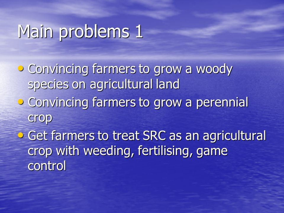 Main problems 1 Convincing farmers to grow a woody species on agricultural land Convincing farmers to grow a woody species on agricultural land Convin